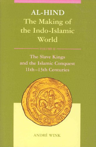 9789004102361: Al-Hind: The Making of the Indo-Islamic World, Vol. 2, The Slave Kings and the Islamic Conquest, 11th-13th Centuries