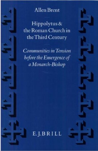 Hippolytus and the Roman Church in the Third Century: Communities in Tension before the Emergence ...