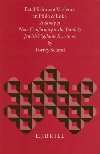 Establishment Violence in Philo and Luke: A Study of Nonconformity to the Torah and Jewish ...
