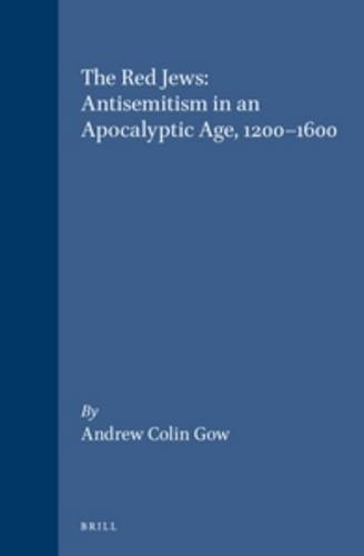 9789004102552: The Red Jews: Antisemitism in an Apocalyptic Age, 1200-1600 (Studies in Mediaeval and Reformation Thought) (Studies in Medieval and Reformation Traditions)