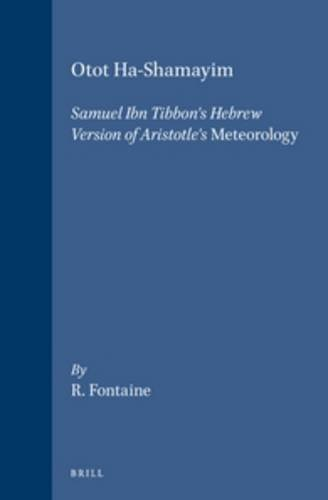 9789004102583: Otot Ha-Shamayim: Samuel Ibn Tibbon's Hebrew Version of Aristotle's Meteorology. a Critical Edition, with Introduction, Translation, and: Samuel Ibn ... and Commentary (Aristoteles Semitico-Latinus)