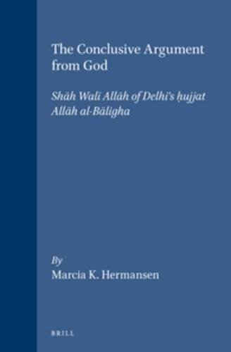 THE CONCLUSIVE ARGUMENT FROM GOD. HUJJAT ALLAH AL-BALIGHA. TRANSLATED BY M.K. HERMANSEN [HARDBACK]