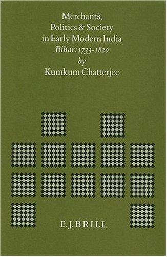 Merchants, Politics and Society in Early Modern India: Bihar: 1773-1820: Kumkum Chatterjee
