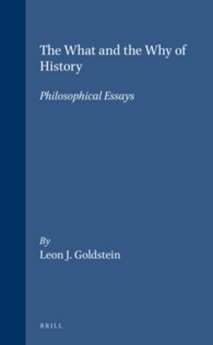 The What and the Why of History: Philosophical Essays (Philosophy of History and Culture): ...