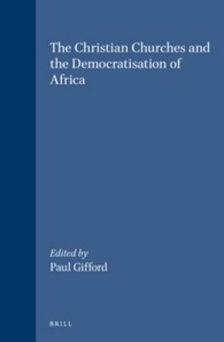 9789004103245: The Christian Churches and the Democratization of Africa (Studies of Religion in Africa : Supplements to the Journal of Religion in Africa, No 12)