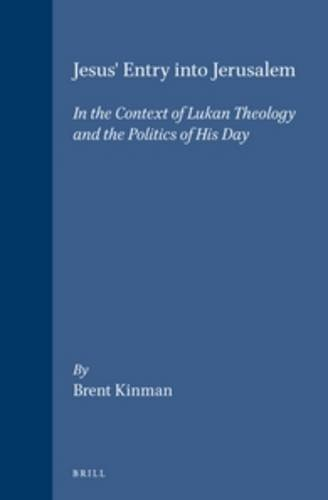 Jesus' Entry into Jerusalem: In the Context of Lukan Theology and the Politics of His Day (Hardback) - Brent Roger Kinman