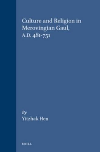 Culture and Religion in Merovingian Gaul A.D.: Hen, Yitzhak
