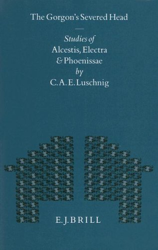 The Gorgon's Severed Head: Studies of Alcestis, Electra, and Phoenissae (Mnemosyne, Bibliotheca Classica Batava Supplementum) (9004103821) by Cecelia Eaton Luschnig
