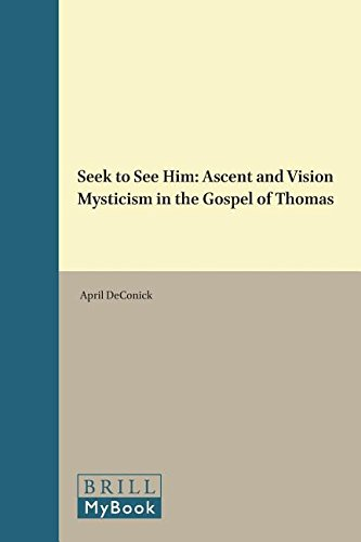 Seek to See Him: Ascent and Vision: De Conick, A.