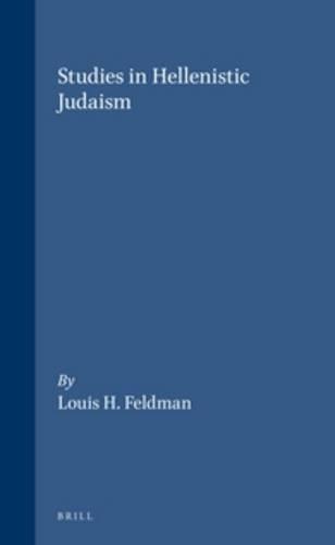 Studies in Hellenistic Judaism (Arbeiten Zur Geschichte Des Antiken Judentums Und Des Urchristentums, Bd. 30) (9004104186) by Feldman, Louis H.