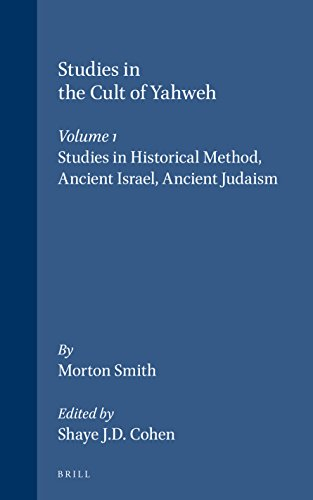 STUDIES IN THE CULT OF YAHWEH, 1: HISTORICAL METHOD, ANCIENT ISRAEL, ANCIENT JUDAISM. EDITED BY S...