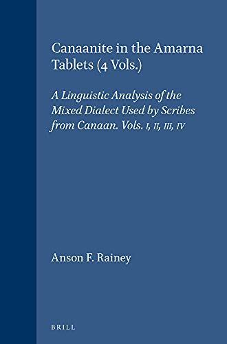 Canaanite in the Amarna Tablets: Vols. I, II, III, Iv: A Linguistic Analysis of the Mixed Dialect ...