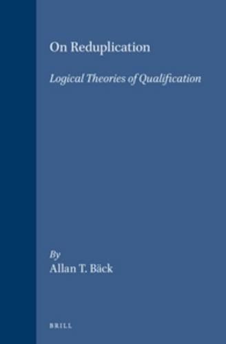 On Reduplication: Logical Theories of Qualification (Hardback): Allan T Back, A T Bdck, A T Back