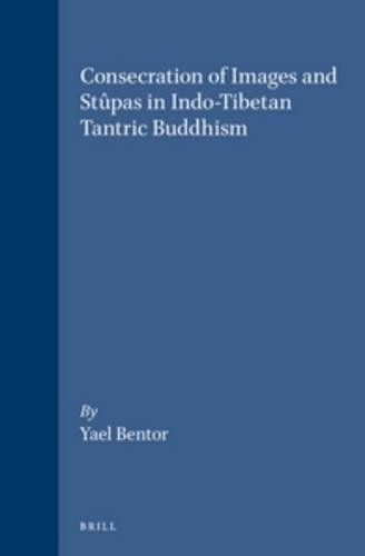 9789004105416: Consecration of Images and Stupas in Indo-Tibetan Tantric Buddhism (Brill's Indological Library, Vol 11)