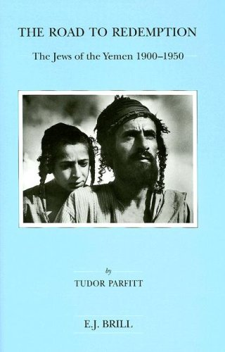 The Road to Redemption: The Jews of the Yemen 1900-1950 (Brill's Series in Jewish Studies) - Tudor Parfitt
