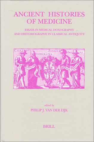 Ancient Histories of Medicine: Essays in Medical: Philip J. van