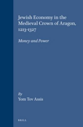 9789004106154: Jewish Economy in the Medieval Crown of Aragon, 1213-1327: Money and Power (Brill's Series in Jewish Studies, Vol 18)