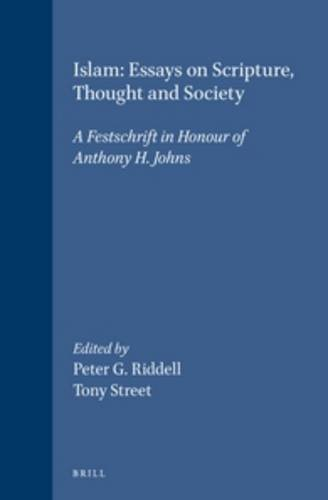 9789004106925: Islam: Essays on Scripture, Thought and Society : A Festschrift in Honour of Anthony H. Johns (Islamic Philosophy, Theology, and Science)