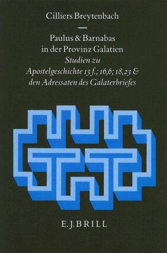 Paulus und Barnabas in der Provinz Galatien: Studien zu Apostelgeschichte 13f.: 16,6: 18,23 und den...