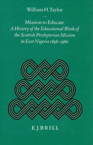 9789004107137: Mission to Educate: A History of the Educational Work of the Scottish Presbyterian Mission in East Nigeria, 1846-1960 (Studies on Religion in Africa, 17,) (Studies of Religion in Africa)