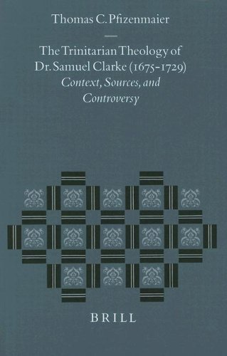 9789004107199: The Trinitarian Theology of Dr. Samuel Clarke (1675-1729): Context, Sources, and Controversy (Studies in the History of Christian Traditions)