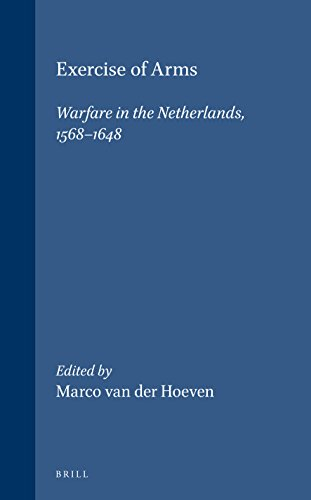 9789004107274: History of Warfare, Exercise of Arms: Warfare in the Netherlands, 1568-1648: Warfare in the Dutch Revolt (1568-1648)