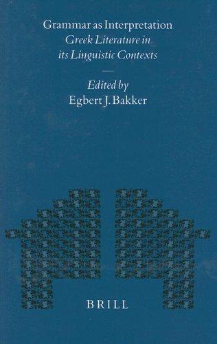 GRAMMAR AS INTERPRETATION: GREEK LITERATURE IN ITS LINGUISTIC CONTEXTS. - BAKKER, Egbert J. (Edits).