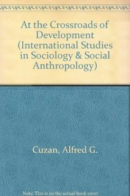 9789004107328: At the Crossroads of Development: Transnational Challenges to Developed and Developing Societies (International Studies in Sociology and Social Anthropology)