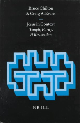 Jesus in Context: Temple, Purity, and Restoration (Hardback): Bruce D. Chilton, Craig A. Evans