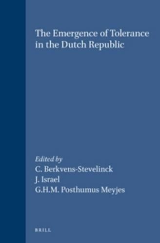 The emergence of tolerance in the Dutch Republic - BERKVENS-STEVELINCK, C; ISRAEL, J. ; POSTHUMUS MEYJES, G.H.M (edited by)