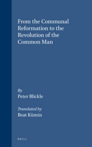 9789004107700: From the Communal Reformation to the Revolution of the Common Man (Studies in Medieval and Reformation Traditions)