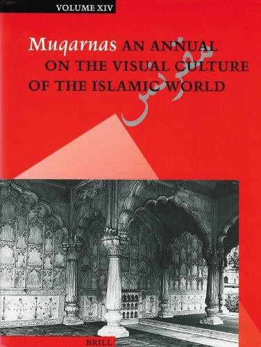 Muqarnas: An Annual on the Visual Culture of the Islamic World: Volume XIV: Gulru Necipoglu (ed.)