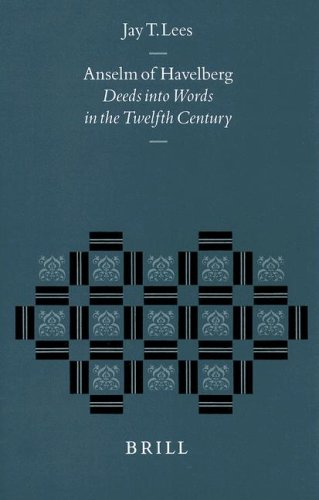 Anselm of Havelberg: Deeds Into Words in the Twelfth Century: Jay T. Lees