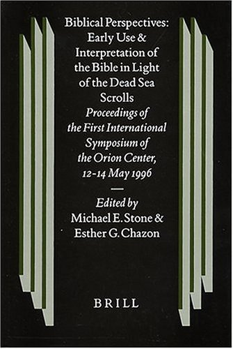 Biblical Perspectives: Early Use and Interpretation of the Bible in Light of the Dead Sea Scrolls: Proceedings of the First International Symposium of the Orion Centrer, 12-14 May 1996 (Studies on the Texts of the Desert of Judah 28) - STONE, Michael & CHAZON, Esther G.