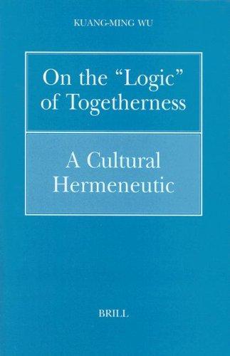 On the Logic of Togetherness: A Cultural Hermeneutic (Hardback): Kuang-Ming Wu