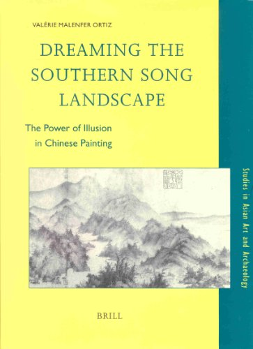 9789004110113: Dreaming the Southern Song Landscape: The Power of Illusion in Chinese Painting (Studies in Asian Art and Archaeology, 22)