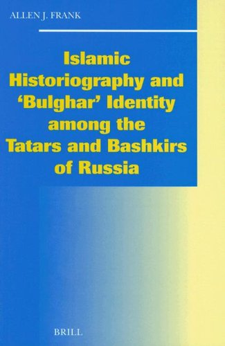 Islamic Historiography and 'Bulghar' Identity Among the: Allen J. Frank