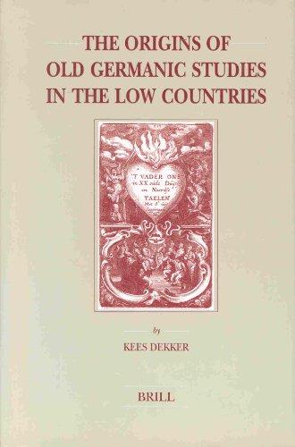 The Origins of Old Germanic Studies in: Kees Dekker
