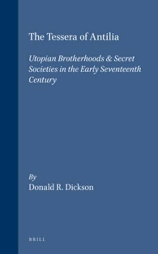 The Tessera of Antilia: Utopian Brotherhoods & Secret Societies in the Early Seventeenth ...