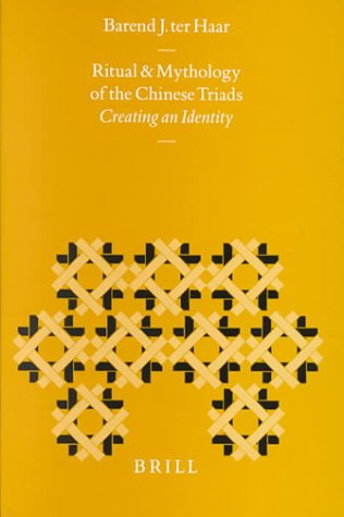 Ritual and Mythology of the Chinese Triads: Creating an Identity (Hardback): Barend J. Ter Haar