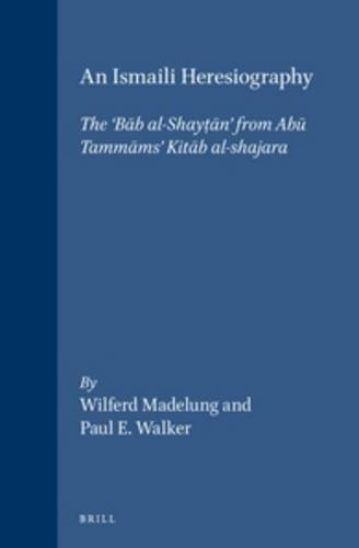 "An Ismaili Heresiography: The ""Bab Al-Shaytan"" from Abu Tammam's Kitab Al-Shajara (Islamic History and Civilization. Studies and Texts, V. 23) (English, Arabic and Arabic Edition) (9004110720) by Wilferd Madelung"
