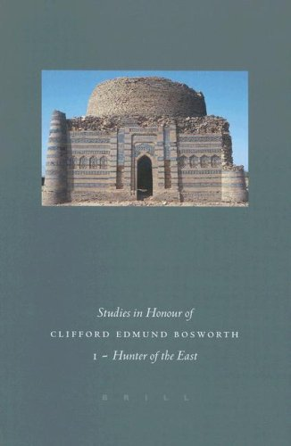 Studies in Honour of Clifford Edmund Bosworth: Hunter of the East : Arabic and Semitic Studies: ...
