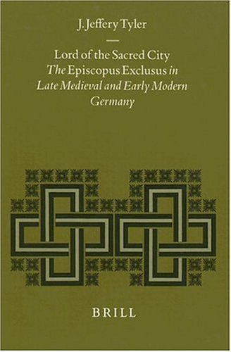 9789004111202: Lord of the Sacred City: The Episcopus Exclusus in Late Medieval and Early Modern Germany (Studies in Medieval and Reformation Thought)