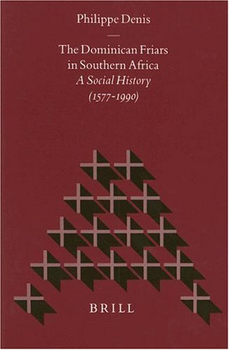 The Dominican Friars in Southern Africa: A Social History (1577-1990) (Studies in Christian Mission...