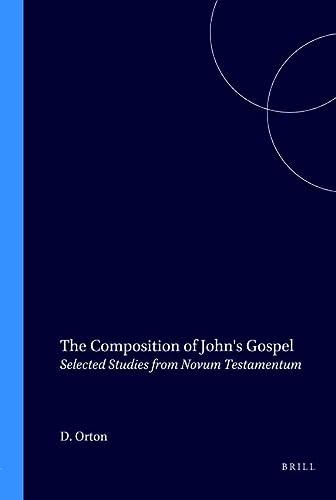 The Composition of John's Gospel. Selected Studies from Novum Testamentum (Brill's Readers in Biblical Studies. Volume 2) - Orton, David E.