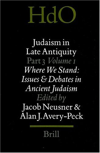 9789004111868: Judaism in Late Antiquity, Part 3, Vol. 1 / Where We Stand : Issues and Debates in Ancient Judaism (Handbook of Oriental Studies / Handbuch Der ... Studies: Section 1; The Near and Middle East)