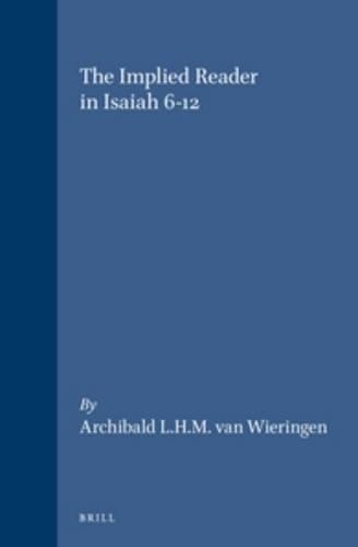 The Implied Reader in Isaiah 6-12 (Hardback): Archibald L. H. M van Wieringen