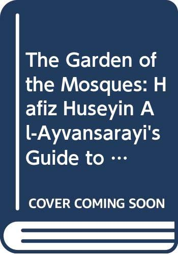 9789004112421: The Garden of the Mosques: Hafiz Huseyin Al-Ayvansarayi's Guide to the Muslim Monuments of Ottoman Istanbul (MUQARNAS SUPPLEMENT)