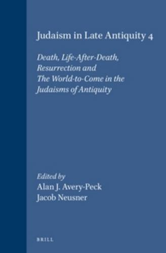 Judaism in Late Antiquity. Volume 4: Death,: Avery-Peck, Alan J.