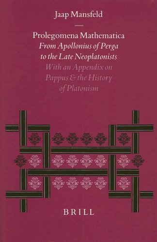 9789004112674: Prolegomena Mathematica: From Apollonius of Perga to the Late Neoplatonism. with an Appendix on Pappus and the History of Platonism (Philosophia Antiqua)